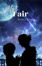 Not Fair | eren x reader  by InthePurpleoceann