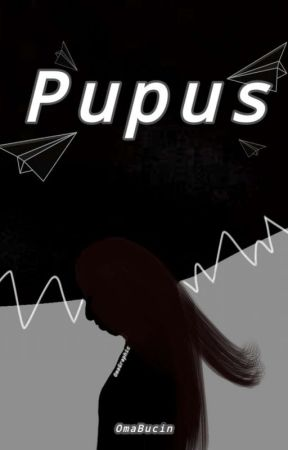 PUPUS [END] by OmaBucin