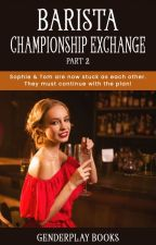 Barista Championship Exchange Part 2 by GenderPlay_Books