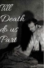 Till Death do us Part by csloan2539