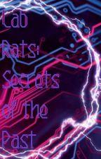 Lab Rats: Secrets of the Past  by Ilovelabrats2020
