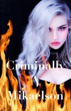 Criminally A Mikaelson  by littleanxietyball