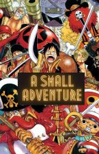 A Small Adventure (One Piece fanfic) by OnePieceSuperiority