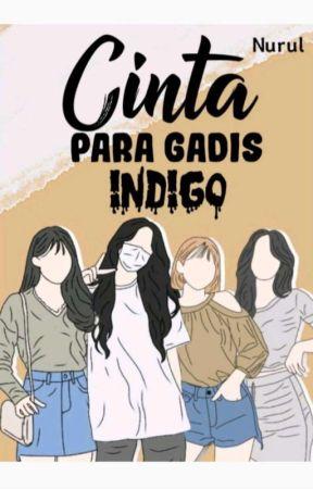 Cinta Para Gadis Indigo (On Going)  by nurulasri825