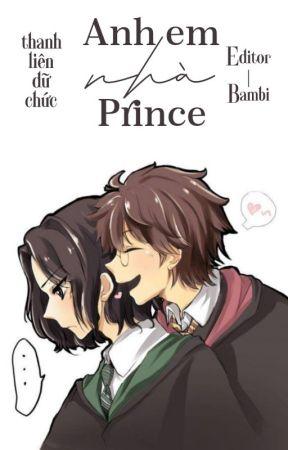 [HP/SNARRY] ANH EM NHÀ PRINCE by Teamcucda