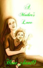 A Mother's Love [Harry Potter AU Fanfic] -On Hold- by Hime_chan10