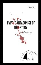I'm The Antagonist Of This Story (Or I'm supposed to be) by kenyamars