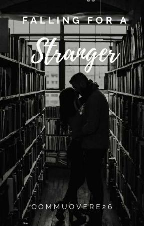 Falling For A Stranger by commuovere26
