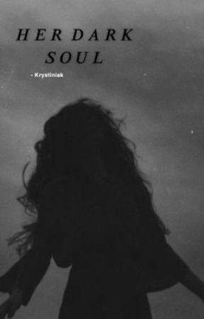 Her Dark Soul ~ Mafia Love Story ~ by krystiniak