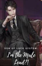 Son of Luck System: I'm a Male Lead?! by YoJustRandomStuff