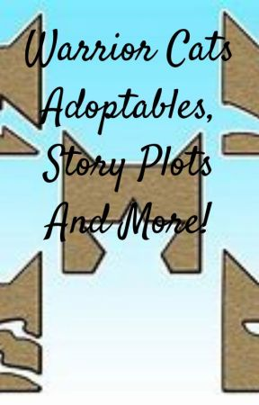 Warrior Cats Adoptables, Story Plots and More! by foxyfirephoenix
