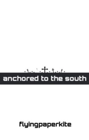 Anchored To The South by flyingpaperkite