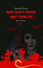 Some Creepy Stories Won't Scare Me by GaurikaDutta