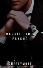 Married To A Psycho by Cheezy_maee