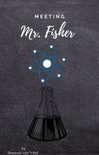 meeting Mr. Fisher by shannyvth