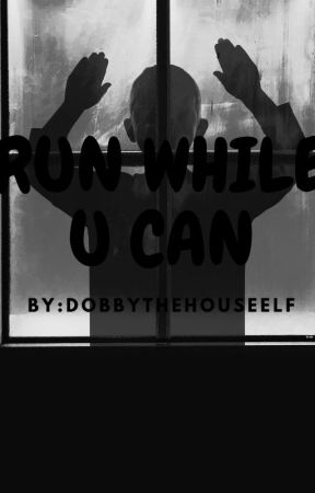 Run while u can (reader story) by Doddythehouseelf