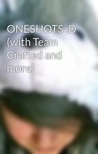 ONESHOTS :D (with Team Crafted and more) by LittleBac