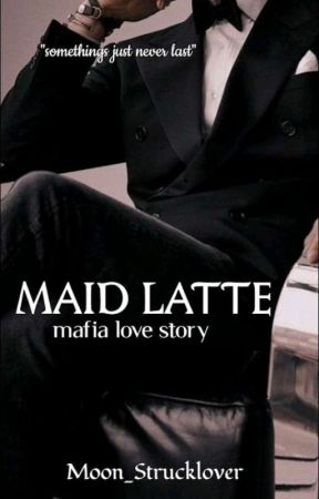 Maid Latte: Mafia Love Story [18+]  by Moon_strucklover