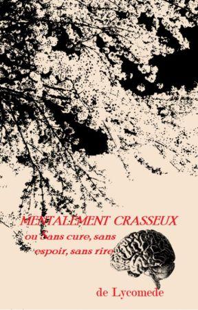 Mentalement Crasseux ou Sans cure, sans espoir, sans rire by Lycomede