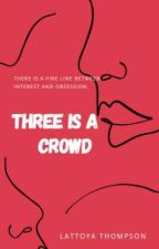 THREE IS A CROWD by lattysofabulous