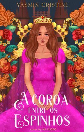 A Coroa Entre Os Espinhos | Livro 1  (Em Breve) by YsminCristine