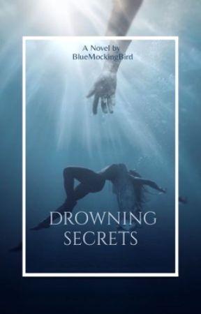 Drowning Secrets  by BlueMockingBird21