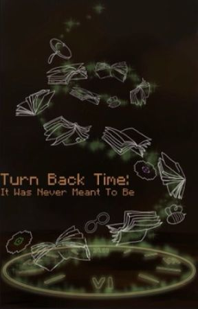 Turn Back Time: It Was Never Meant To Be  by sco1iosis