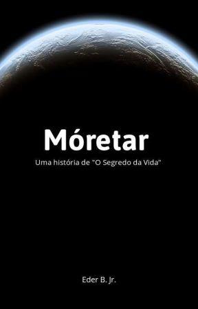 """Móretar - Uma história de """"O Segredo da Vida"""" by Literunico"""