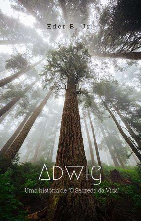 """Adwig - Uma história de """"O Segredo da Vida"""" by Literunico"""