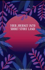 Your Journey Into Short Story Land by Funguy259