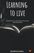 LEARNING TO LIVE by DanilsonCardoso