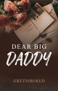 DEAR BIG DADDY (COMPLETED - EPISTOLARY) cover