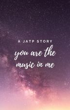 You Are The Music In Me by hayleeneal16