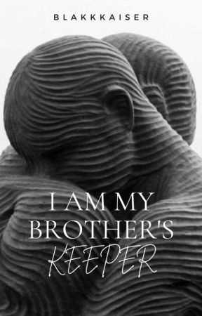 I Am My Brothers Keeper by blakkkaiser