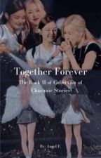 Together Forever ||Book II of Collection of Chaennie stories|| by AuthorAngelPeaceOut