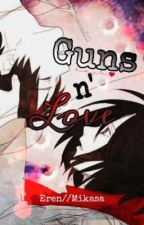 Guns and Love   EreMika  ✔ by Suicide_DeathGod20