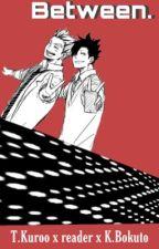 Between. | Bokuto x reader x Kuroo | by secretly-here-