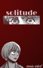 𝐬𝐨𝐥𝐢𝐭𝐮𝐝𝐞 | armin x reader by -CRISPYFR0G