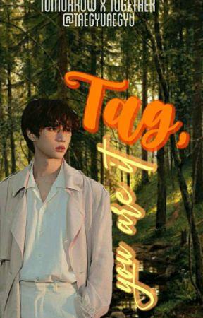 Tag, You're It - [ taegyu ] by taegyuaegyu