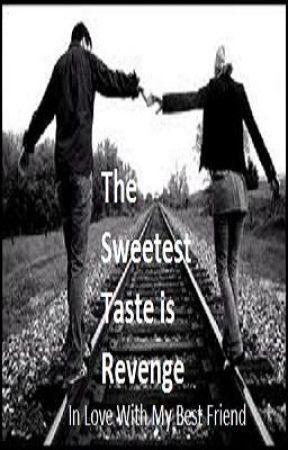 The Sweetest Taste is Revenge [In Love With My Best Friend] {Watty Awards} by xxCassiexx