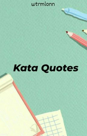 Kata Quotes by wtrmlonn