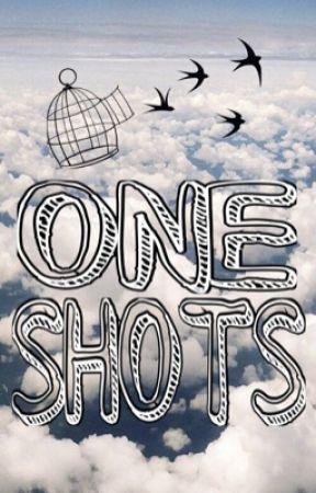 One Shots    Book 1 by KilaChaoss
