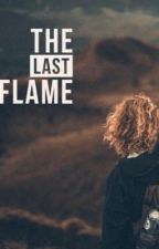 The Last Flame by MyW0rldx