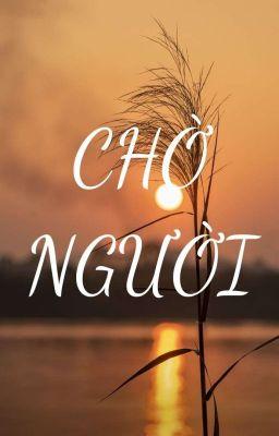 Đọc truyện Chờ Người [Bách Hợp-Thuần Việt- Tự Viết]