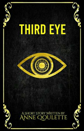 THIRD EYE [Short Story] by AnneQoulette