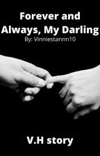 Forever and Always, My darling- V.H story by vinniestannn10