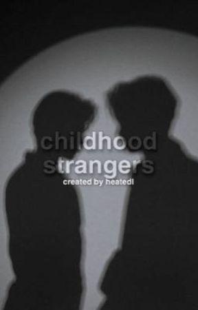 Childhood Strangers    DNF by heatedl