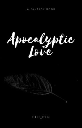 Apocalyptic Love by Blu_pen