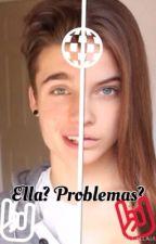 Ella? Problemas? by SkyConPuntoFinal