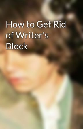How to Get Rid of Writer's Block by leatherprep